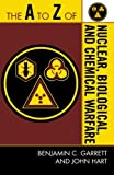 The A to Z of Nuclear, Biological and Chemical Warfare (The A to Z Guide Series) (0810868776) by Garrett, Benjamin C.