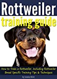 Rottweiler Training Guide: How to Train a Rottweiler, Including Rottweiler Breed-Specific Training Tips and Techniques