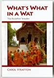 Carol Stratton What's What in a Wat: Thai Buddhist Temples : Their Purpose and Design : a Handbook