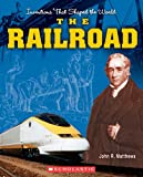 The Railroad (Inventions That Shaped the World)
