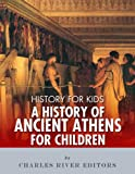 History for Kids: A History of Ancient Athens for Children