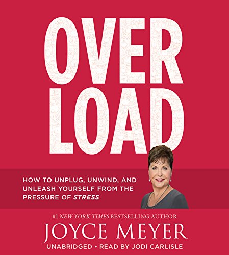 Download Overload: How to Unplug, Unwind, and Unleash Yourself from the Pressure of Stress