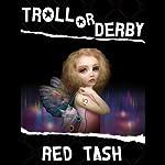Troll or Derby | Red Tash