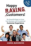 img - for Happy R.A.V.I.N.G. Customers!: Six Powerful Steps to Grow Your Business with Exceptional Customer Experience by Carol Buehrens (2014-02-15) book / textbook / text book