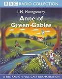 L. M. Montgomery Anne of Green Gables: BBC Radio 4 Full-cast Dramatisation (BBC Radio Collection)