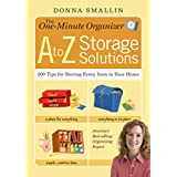 The One-Minute Organizer A to Z Storage Solutions: 500 Tips for Storing Every Item in Your Home ~ Donna Smallin Kuper