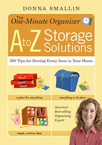 The One-Minute Organizer A To Z Storage Solutions: 500 Tips For Storing Every Item In Your Home