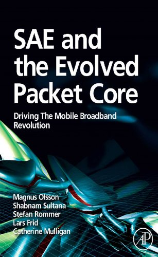 Book SAE and the Evolved Packet Core: Driving the Mobile Broadband Revolution