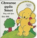 Chwarae Gyda Smot / Play With Spot (Llyfr Bwrdd Bach Smot S) (Welsh and English Edition)