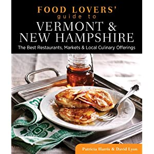 Food Lovers' Guide to Vermont & New Hampshire: The Best Restaurants, Markets & Local Culinary Offerings (Food Lovers' Series)