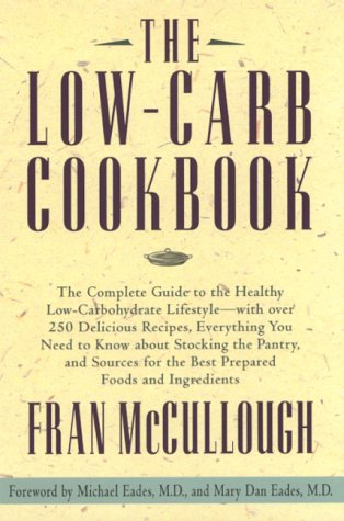 The Low-Carb Cookbook: The Complete Guide to the Healthy Low-Carbohydrate Lifestyle with over 250 Delicious Recipes, FRAN MCCULLOUGH