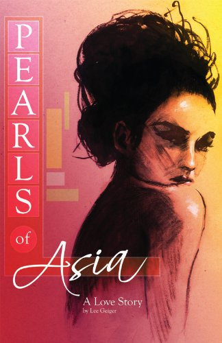 A Murder Mystery You Won't Want To Put Down! Lee Geiger's Pearls Of Asia: A Love Story is The Right Mix of Romance, Extraordinary Characters & Suspense – 4.8 Stars With 21 out of 22 Rave Reviews and Now Just $2.99 or FREE via Kindle Lending Library