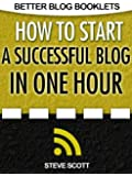 How to Start a Successful Blog in One Hour (Better Blog Booklets) (English Edition)