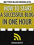 img - for How to Start a Successful Blog in One Hour (Better Blog Booklets) book / textbook / text book