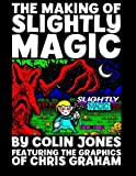 img - for The Making of Slightly Magic: The story of the trainee wizard Slightly; how he came to be, how he almost disappeared forever, and how he returned to computer games after 25 years book / textbook / text book