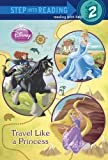 Travel Like a Princess (Disney Princess) (Step into Reading)