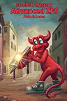FreeBSD Mastery: Advanced ZFS (IT Mastery) (Volume 9) Front Cover