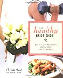 The Healthy Bride Guide: Be Fit and Fabulous From This Day Forward
