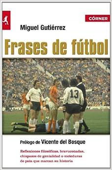 Frases de Futbol: MIGUEL GUTIERREZ: 9788415242123: Amazon.com: Books
