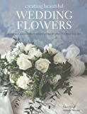 img - for Creating Beautiful Wedding Flowers: Gorgeous Ideas and 20 Step-By-Step Projects for Your Big Day book / textbook / text book