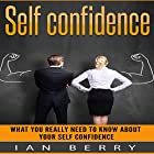 Self Confidence: What You Really Need to Know About Your Self Confidence Hörbuch von Ian Berry Gesprochen von: Forris Day Jr.