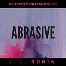 Abrasive, Books 1-4: The Ember Manchester Series, Book 5 Audiobook by L.L. Ronin Narrated by Shoshana Franck