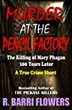Murder at the Pencil Factory: The Killing of Mary Phagan 100 Years Later (A True Crime Short) (R. Barri Flowers Murder Chronicles)