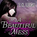 A Beautiful Mess: Beautiful Mess, Book 1 | T. K. Leigh