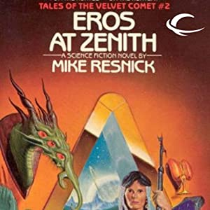 Eros at Zenith: Tales of the Velvet Comet, Book 2 | [Mike Resnick]
