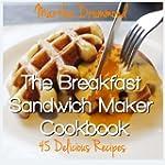 The Breakfast Sandwich Maker Cookbook...