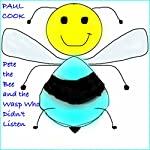 Pete the Bee and the Wasp Who Didn't Listen: Pete the Bee Stories, Book 4 | Paul Cook