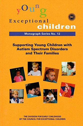 Division for Early Childhood Monograph 12- Supporting Young Children with Autism Spectrum Disorders and Their Families