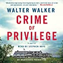 Crime of Privilege: A Novel (       UNABRIDGED) by Walter Walker Narrated by Stephen Hoye