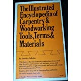 The Illustrated Encyclopedia of Carpentry & Woodworking Tools, Terms & Materials