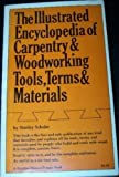 img - for The Illustrated Encyclopedia of Carpentry & Woodworking Tools, Terms & Materials book / textbook / text book