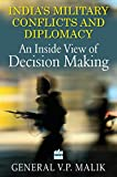 India's Military Conflicts and Diplomac: an Inside View of Decision Making