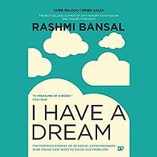 I Have a Dream Audiobook by Rashmi Bansal Narrated by Swetanshu Bora, Rashmi Bansal