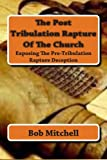 img - for The Post Tribulation Rapture Of The Church: Exposing the Pre Tribulation Rapture Deception book / textbook / text book