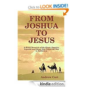 FROM JOSHUA TO JESUS: A Brief Chronicle of the Kings, Empires, Legends and Ideas, that Paved the Way to Bethlehem