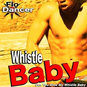 Whistle Baby (Can You Blow My Whistle Baby) [Explicit]