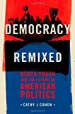 Democracy Remixed: Black Youth and the Future of American Politics (Transgressing Boundaries: Studies in Black Politics and Blac)