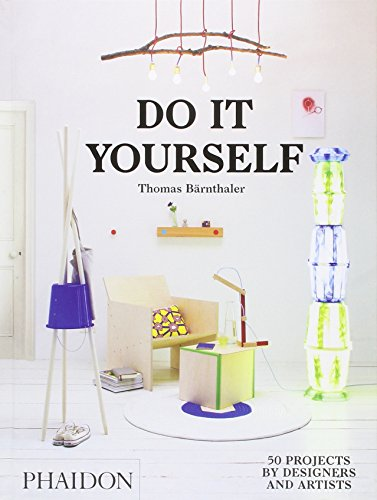 Do It Yourself: 50 Projects by Designers and Artists, by Thomas Bärnthaler