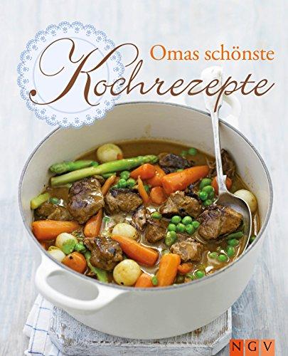Omas schönste Kochrezepte: Kochen wie bei Großmutter: Rezepte aus der Heimatküche (Omas schönste Rezepte) (German Edition)