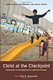 Christ at the Checkpoint: Theology in the Service of Justice and Peace (Pentecostals, Peacemaking, and Social Justice Series)