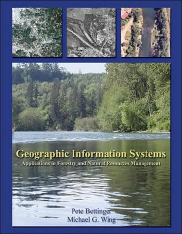 Geographic Information Systems: Applications in Forestry and Natural Resources Management / Peter Bettinger, Michael G. Wing