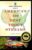 Trout Unlimited's Guide to America's 100 Best Trout Streams: John Ross: 9781560448303: Amazon.com: Books