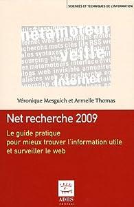 Net recherche 2009 : Le guide pratique pour mieux trouver l'information utile et surveiller le web par V�ronique Mesguich