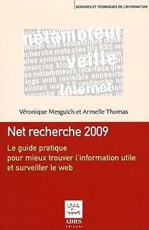 Net recherche 2009 : Le guide pratique pour mieux trouver l'information utile et surveiller le web par Mesguich