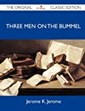 Jerome K. Jerome Three Men on the Bummel - The Original Classic Edition