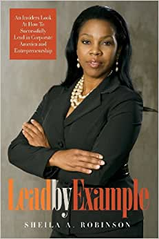 Lead By Example: An Insiders Look At How To Successfully Lead In Corporate America And Entrepreneurship